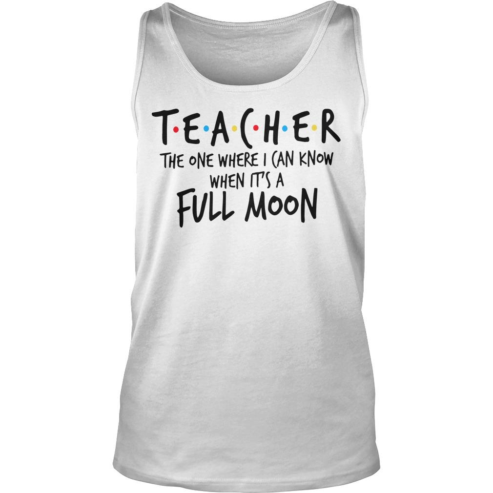 Teacher The One Where I Can Know When It's A Full Moon Tank Top