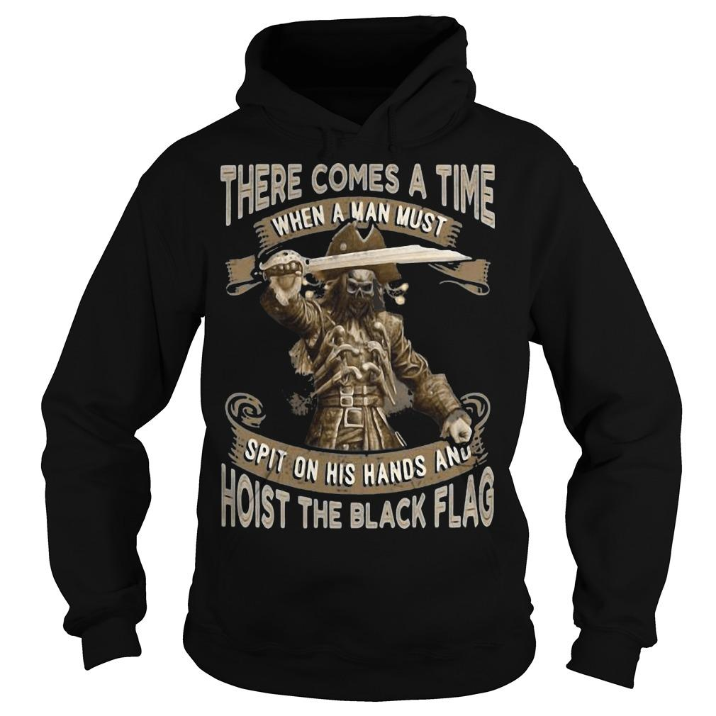 There Comes A Time When A Man Must Hoist The Black Flag Blackbeard Hoodie