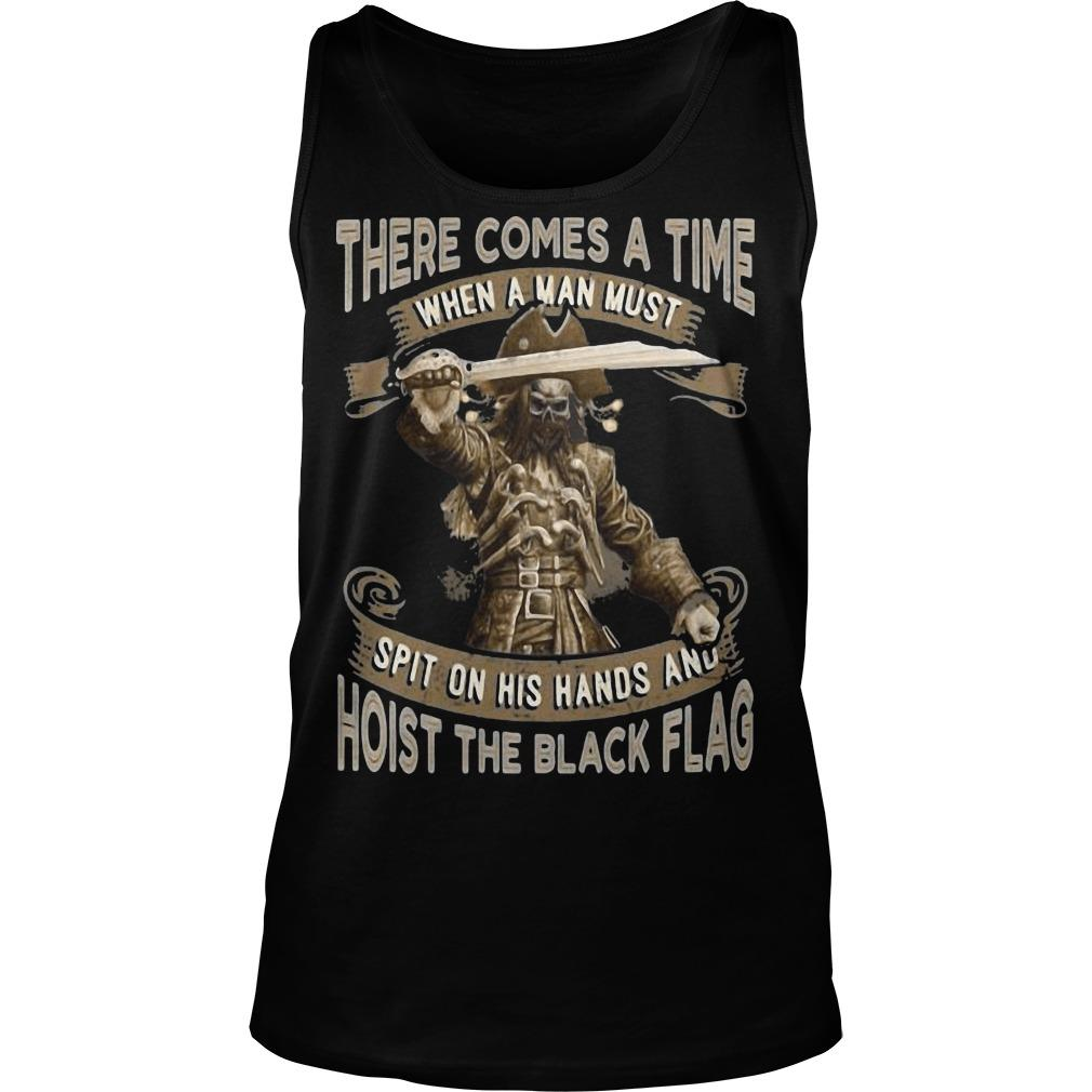 There Comes A Time When A Man Must Hoist The Black Flag Blackbeard Tank Top