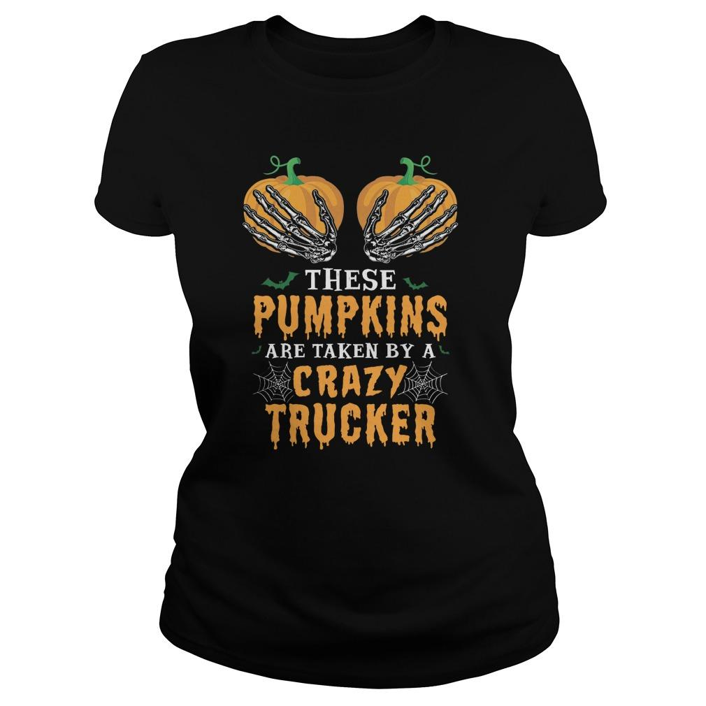 These Pumpkins Are Taken By A Crazy Trucker Longsleeve