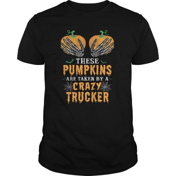 These Pumpkins Are Taken By A Crazy Trucker Shirt
