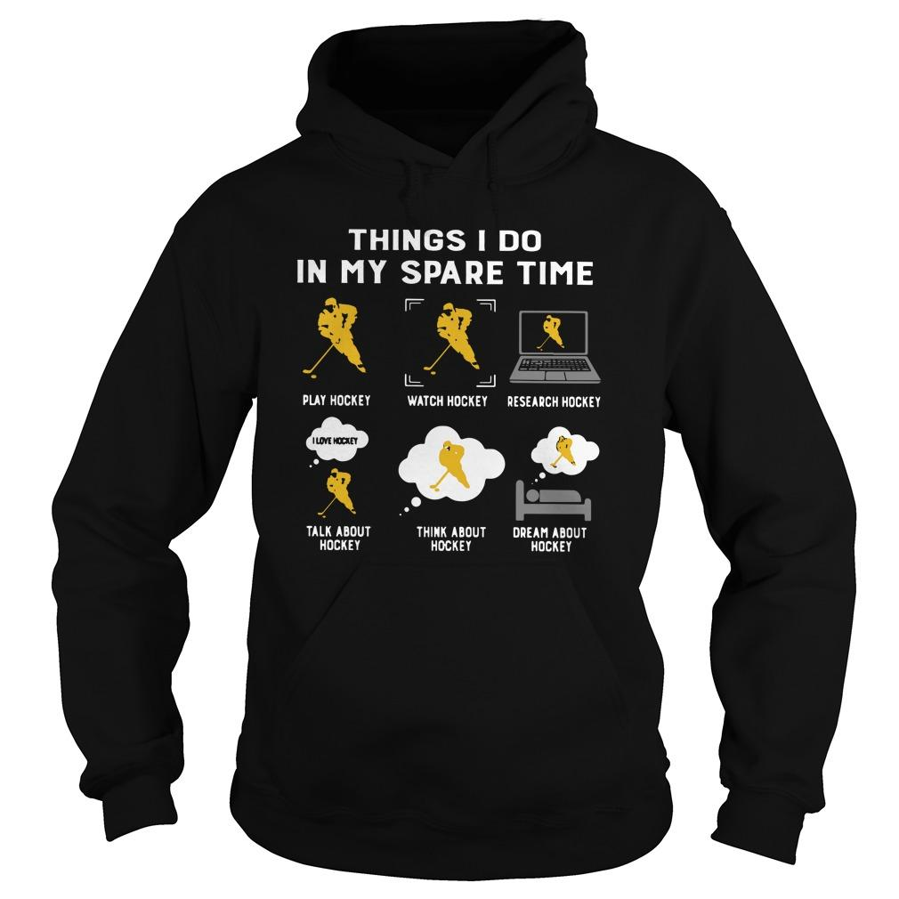 Things I Do In My Spare Time Play Hockey Watch Hockey Hoodie