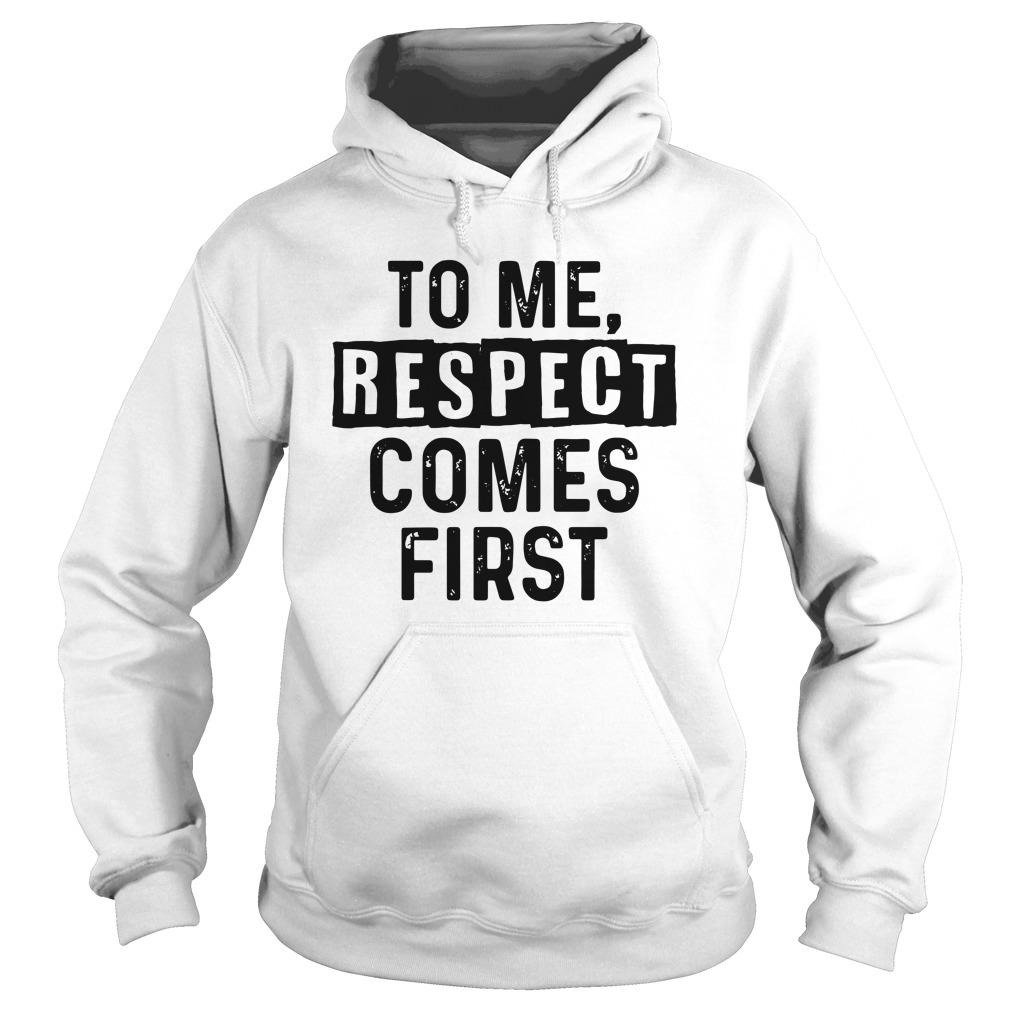 To Me Respect Comes First Hoodie