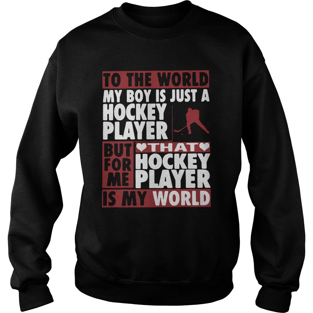 To The World My Boy Is Just A Hockey Player But For Me That Hockey Player Sweater