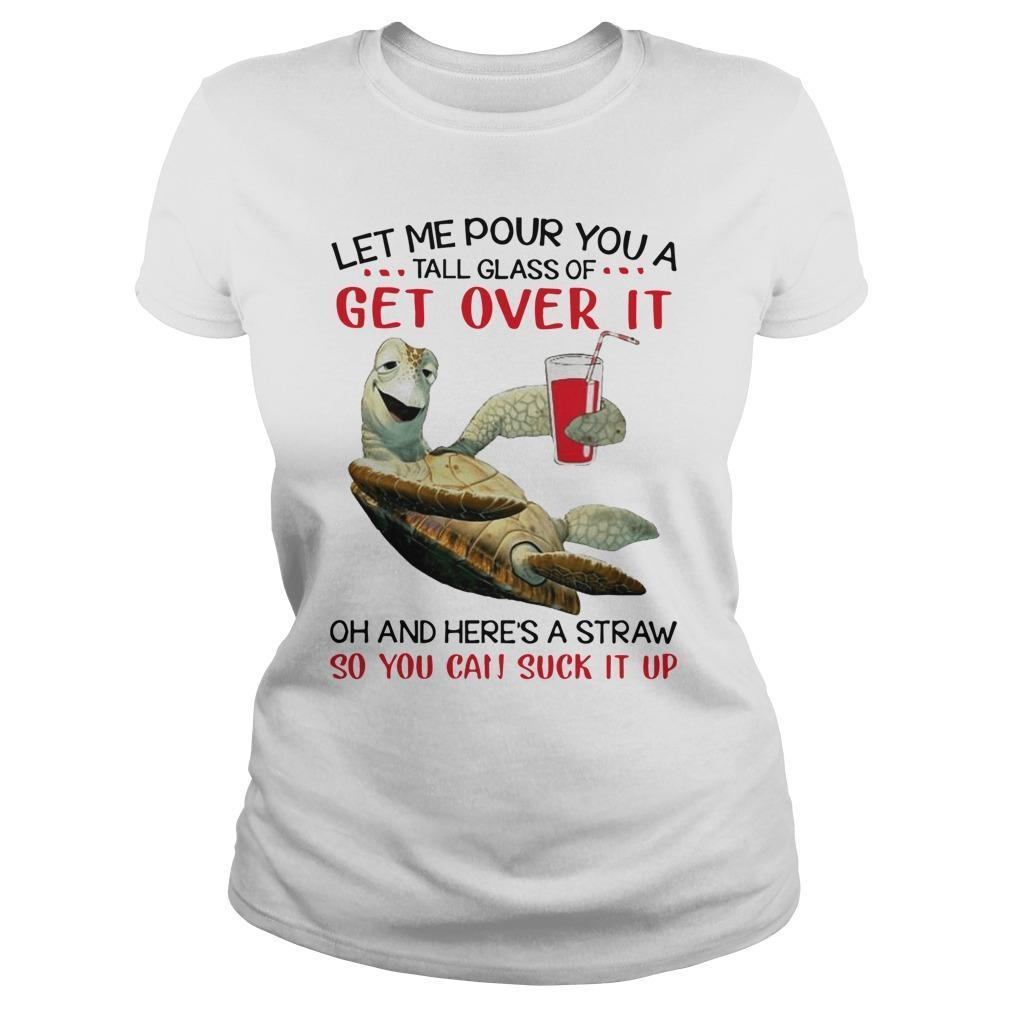Turtles Let Me Pour You A Tall Glass Of Get Over It Oh And Here's A Straw Longsleeve