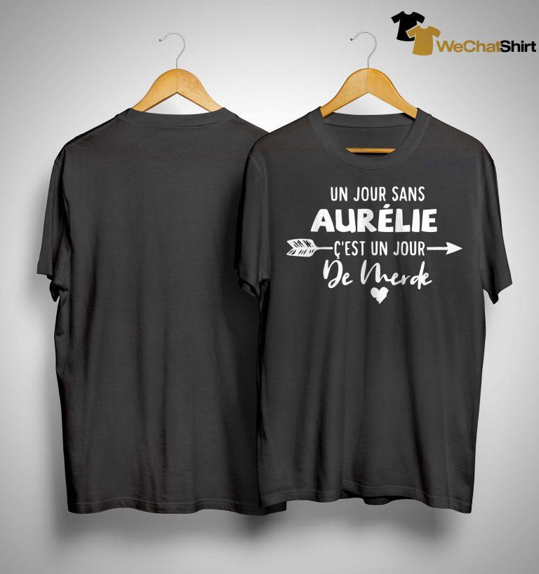 Un Jour Sans Aurélie C'est Un Jour De Merde Shirt