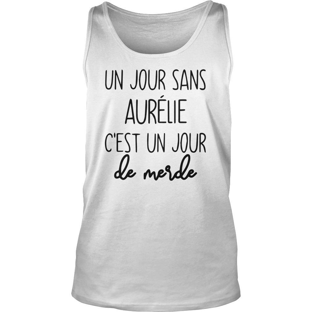 Un Jour Sans Aurélie C'est Un Jour De Merde Tank Top