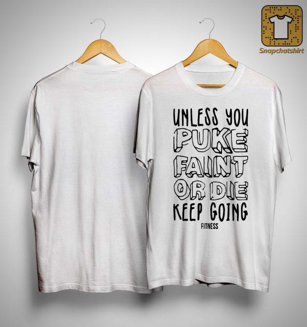 Unless You Puke Faint Or Die Keep Going Shirt