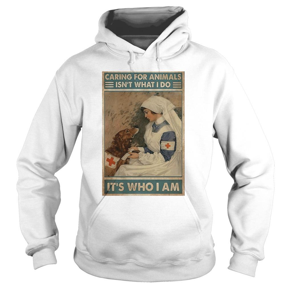Veterinarian Caring For Animals Isn't What I Do It's Who I Am Hoodie