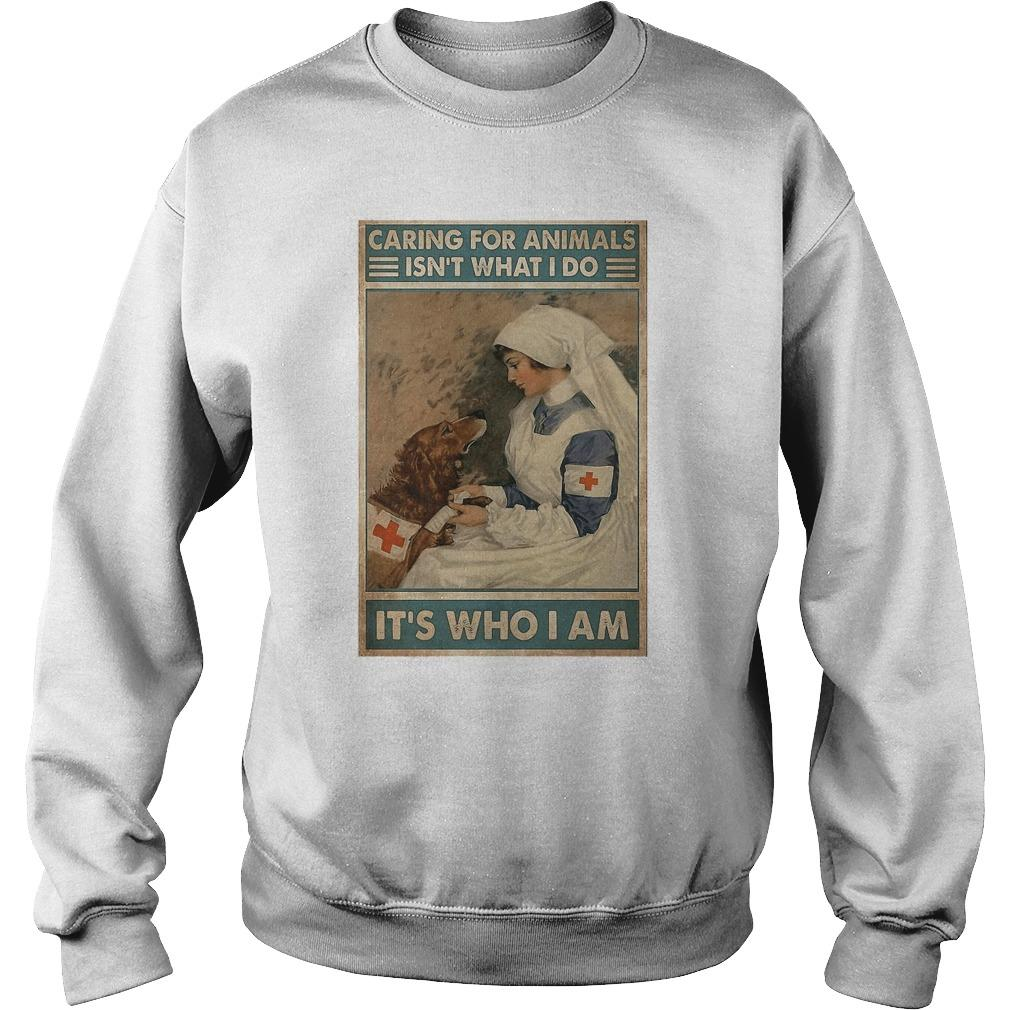 Veterinarian Caring For Animals Isn't What I Do It's Who I Am Sweater