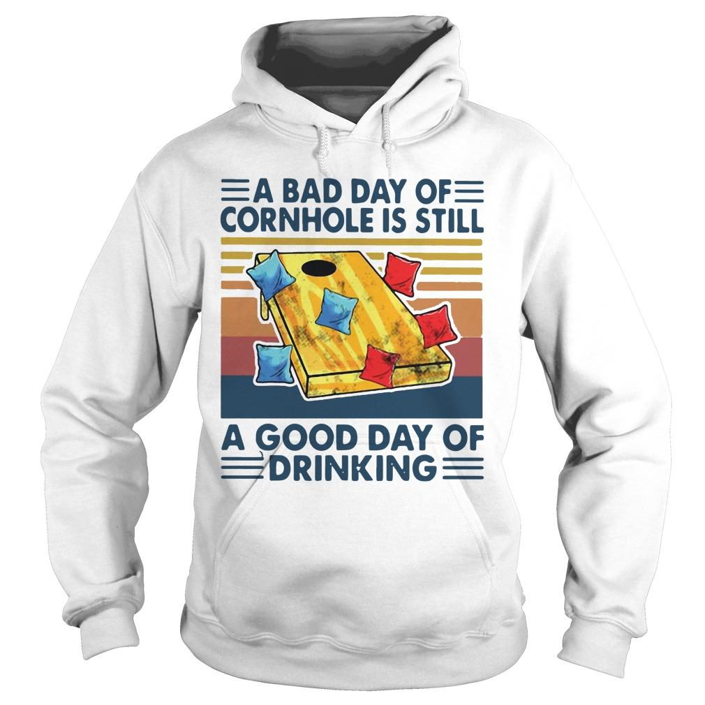 Vintage A Bad Day Of Cornhole Is Still A Good Day Of Drinking Hoodie