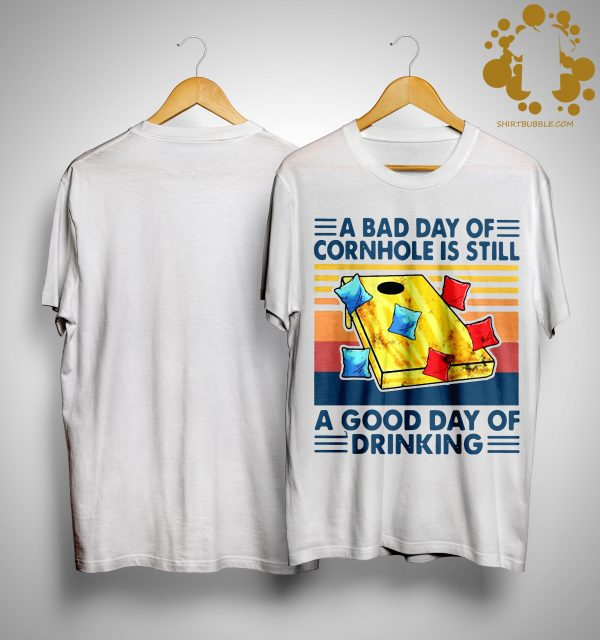 Vintage A Bad Day Of Cornhole Is Still A Good Day Of Drinking Shirt