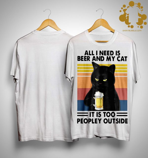 Vintage All I Need Is Beer And My Cat It Is Too Peopley Outside Shirt