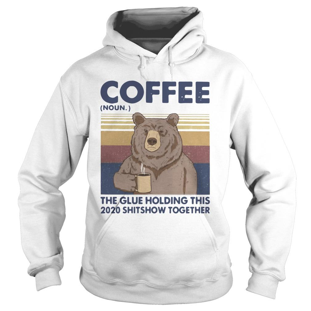 Vintage Bear Coffee The Glue Holding This 2020 Shitshow Together Hoodie