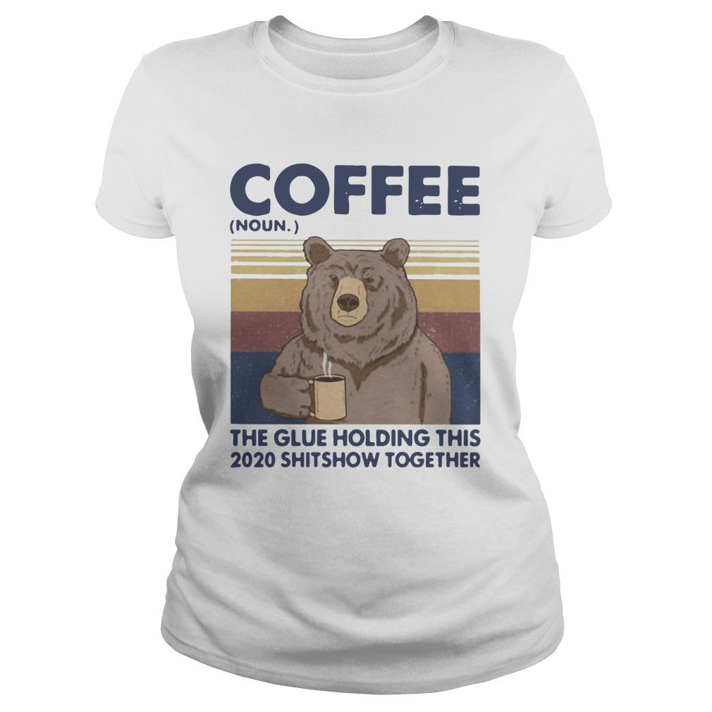 Vintage Bear Coffee The Glue Holding This 2020 Shitshow Together Longsleeve