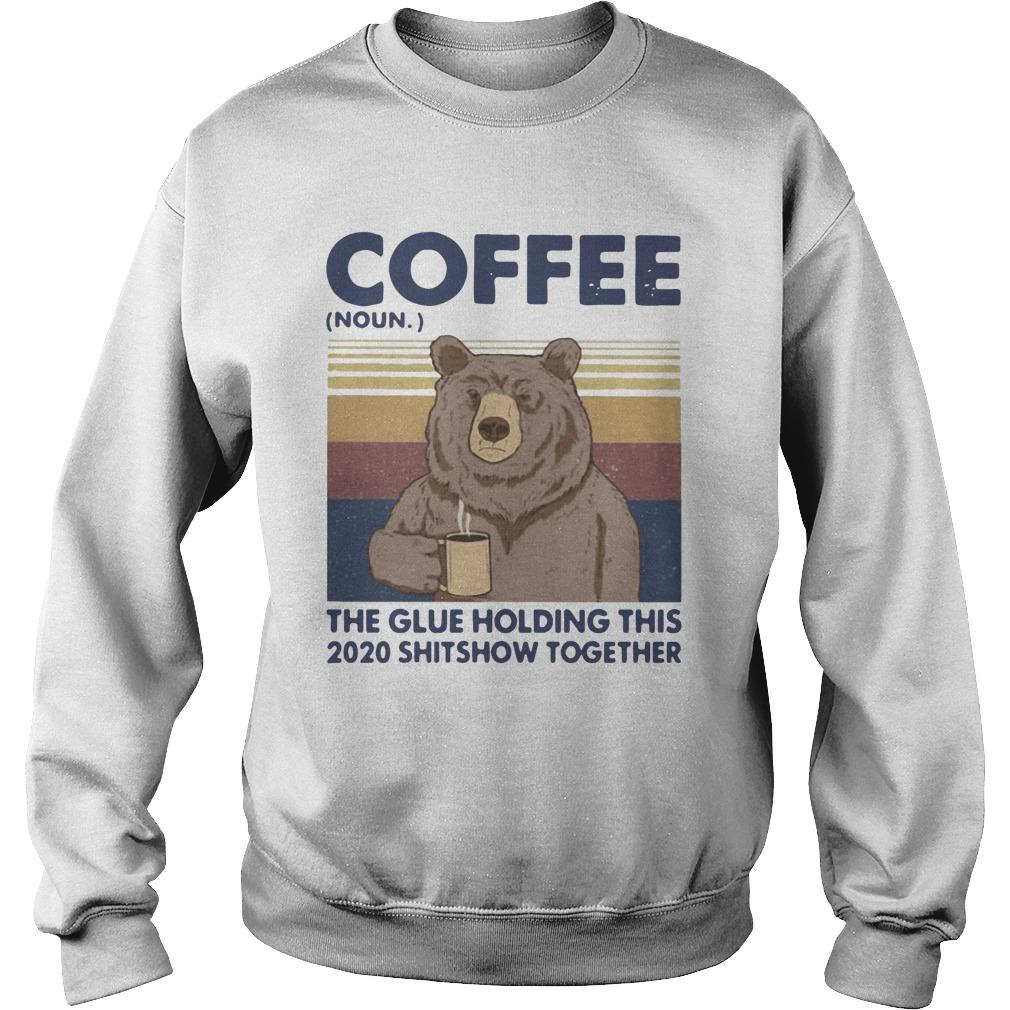 Vintage Bear Coffee The Glue Holding This 2020 Shitshow Together Sweater