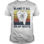 Vintage Blame It All On My Roots Shirt