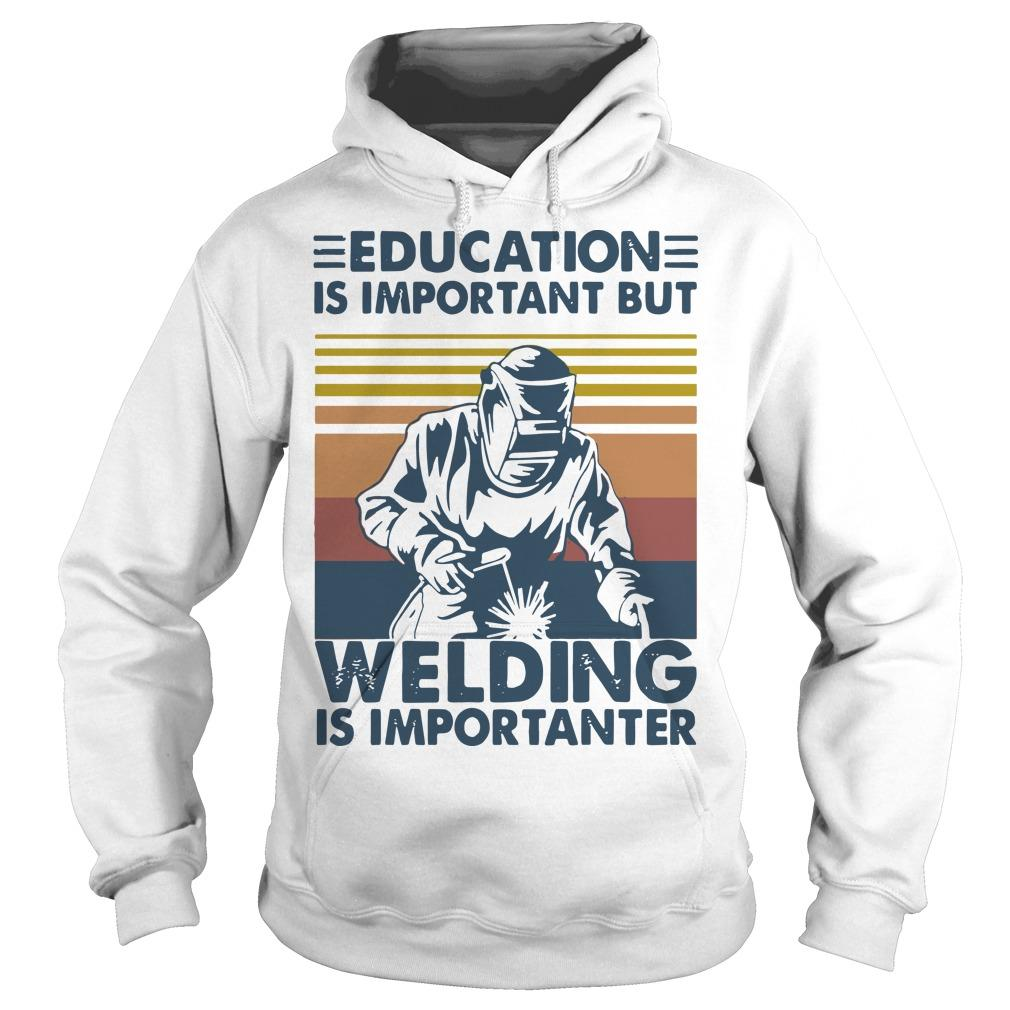 Vintage Education Is Important But Welding Is Importanter Hoodie