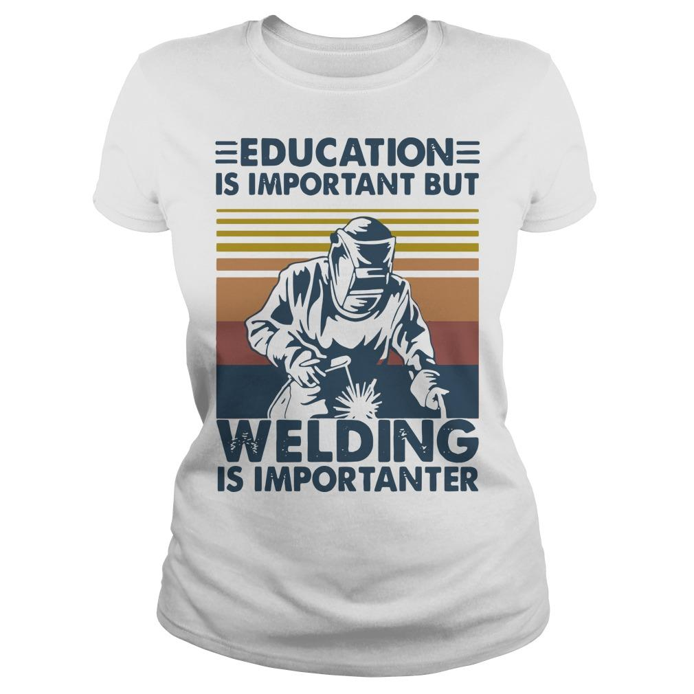 Vintage Education Is Important But Welding Is Importanter Longsleeve