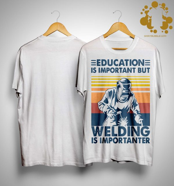 Vintage Education Is Important But Welding Is Importanter Shirt