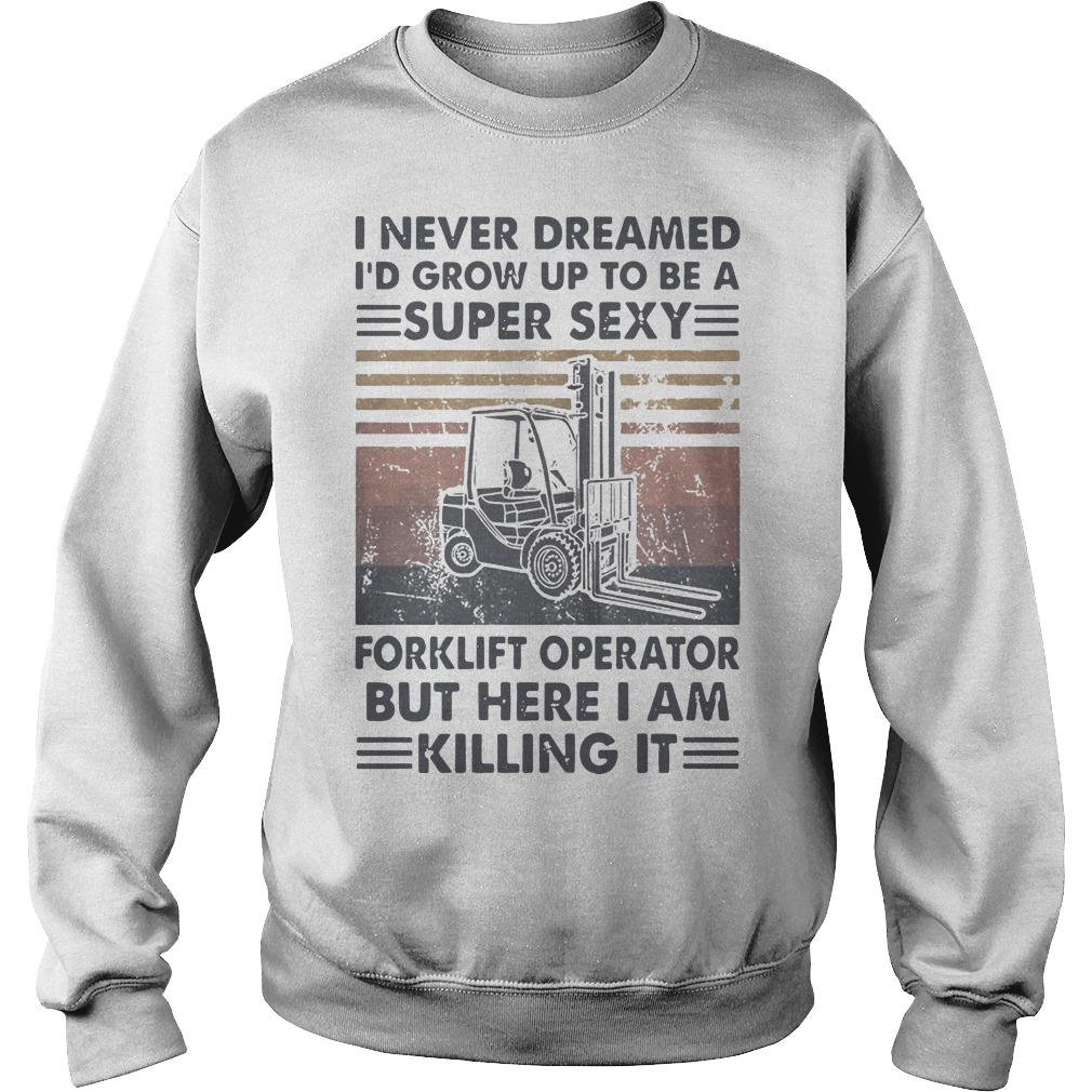 Vintage I'd Grow Up To Be A Super Sexy Forklift Operator Sweater