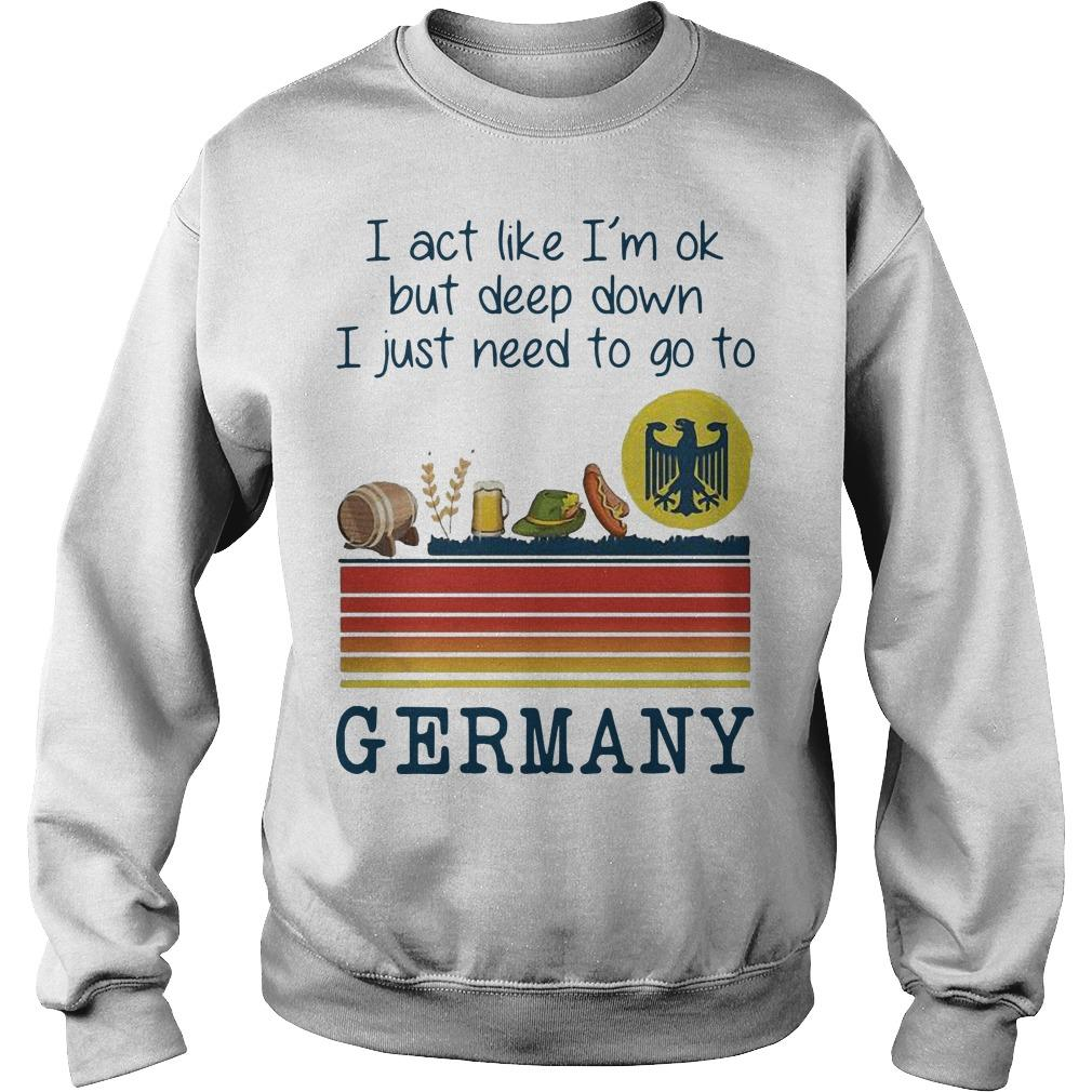 Vintage I Act Like I'm Ok But Deep Down I Just Need To Go To Germany Sweater