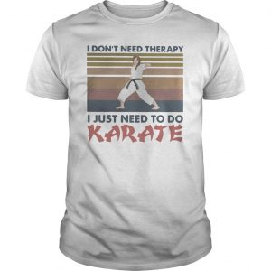 Vintage I Don't Need Therapy I Just Need To Do Karate Shirt