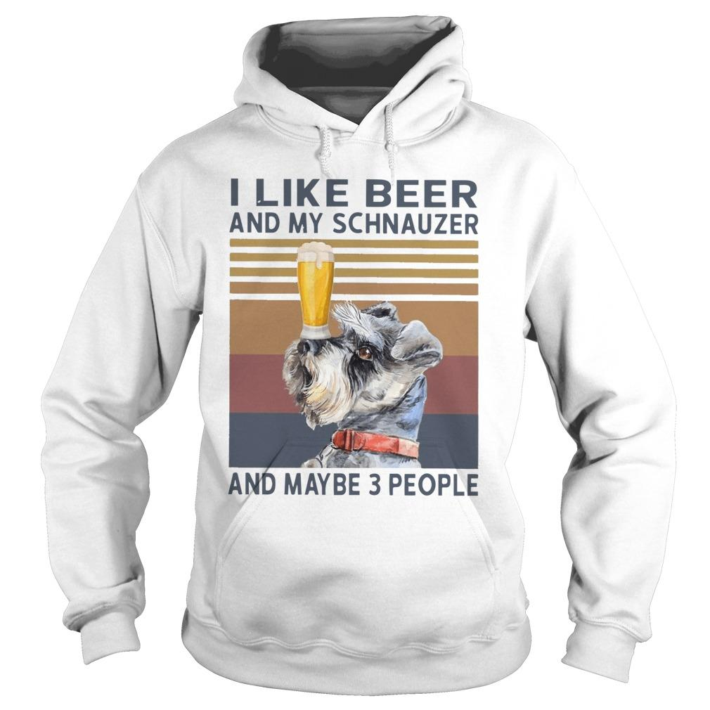 Vintage I Like Beer And My Schnauzer And Maybe 3 People Hoodie