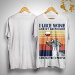 Vintage I Like Wine And My Greyhound And Maybe 3 People Shirt