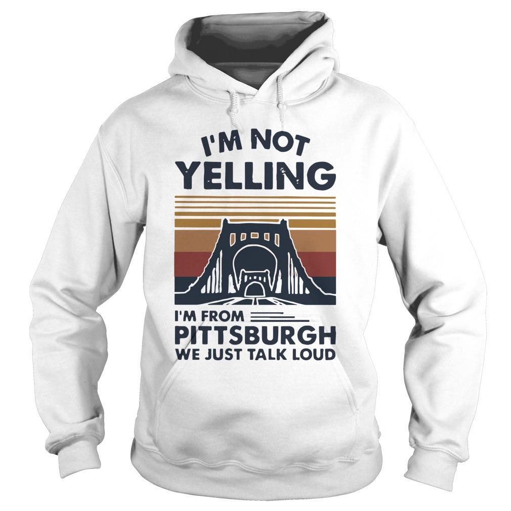 Vintage I'm Not Yelling I'm From Pittsburgh We Just Talk Loud Hoodie