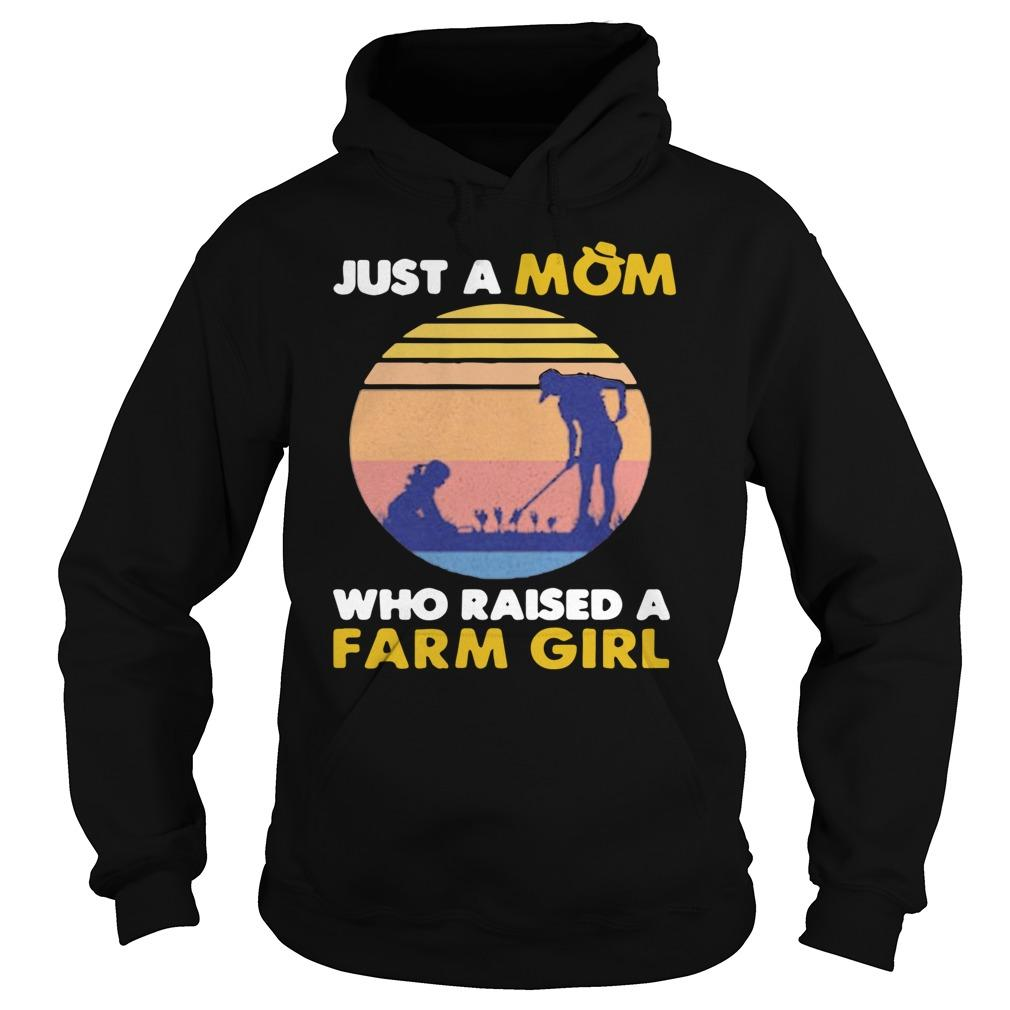 Vintage Just A Mom Who Raised A Farm Girl Hoodie