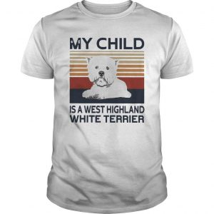 Vintage My Child Is A West Highland White Terrier Shirt