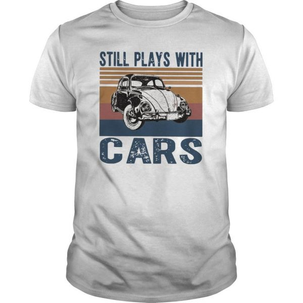 Vintage Still Plays With Cars Shirt