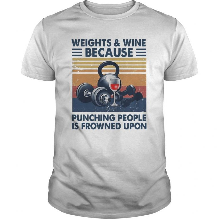 Vintage Weights & Wine Because Punching People Is Frowned Upon Shirt
