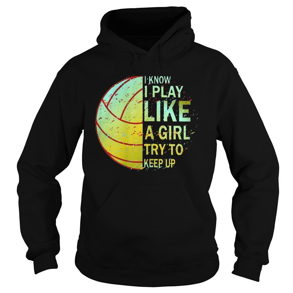 Volleyball I Know I Play Like A Girl Try To Keep Up Hoodie