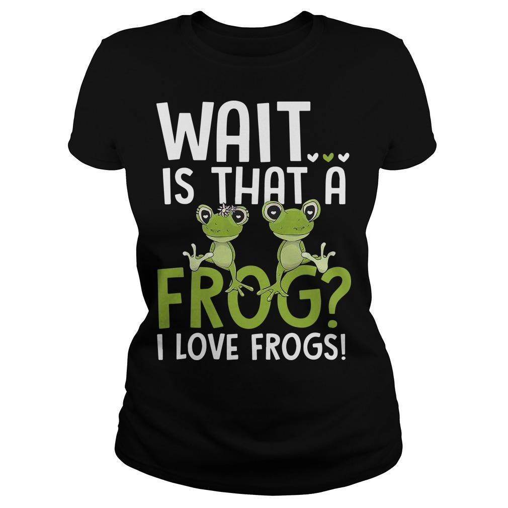 Wait Is That A Frog I Love Frogs Longsleeve