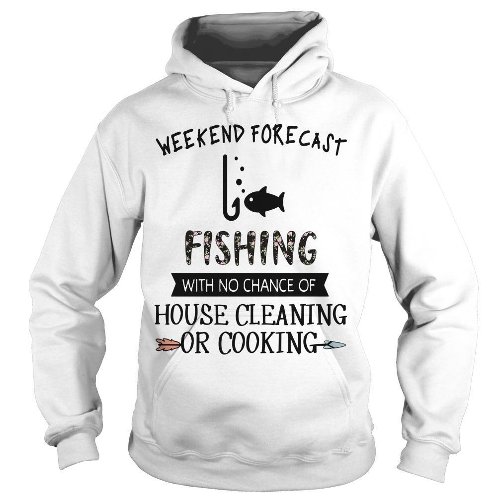 Weekend Forecast Fishing With No Chance Of House Cleaning Or Cooking Hoodie