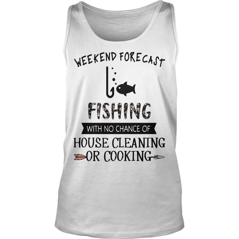 Weekend Forecast Fishing With No Chance Of House Cleaning Or Cooking Tank Top