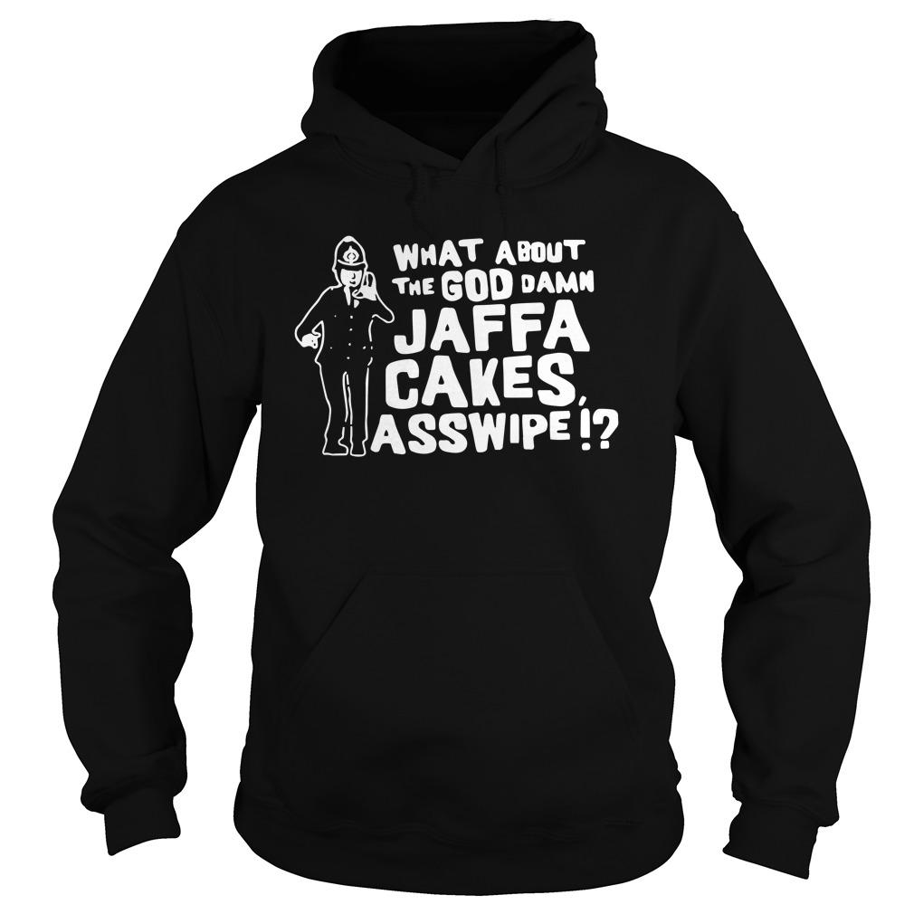 What About The Goddamn Jaffa Cakes Asswipe Hoodie