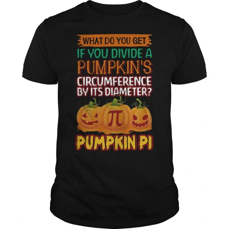 What Do You Get If You Divide A Pumpkin's Circumference By It's Diameter Shirt