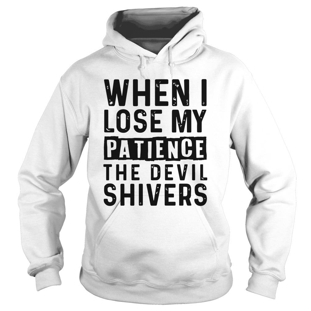 When I Lose My Patience The Devil Shivers Hoodie