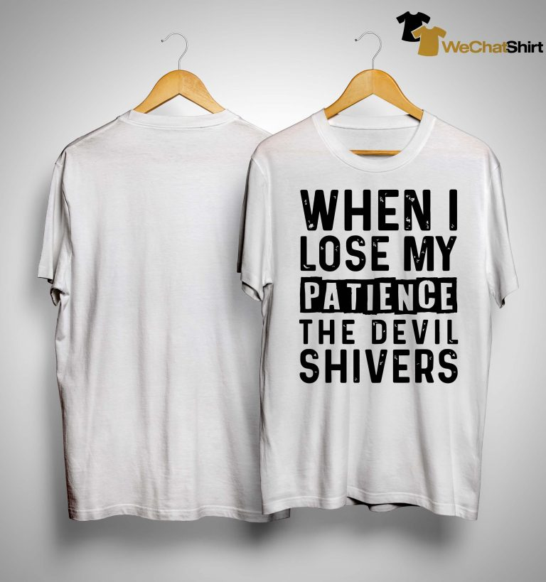 When I Lose My Patience The Devil Shivers Shirt