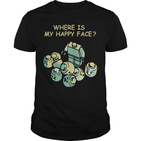 Where Is My Happy Face Shirt