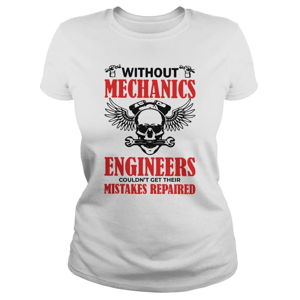 Without Mechanics Engineers Couldn't Get Their Mistakes Repaired Longsleeve