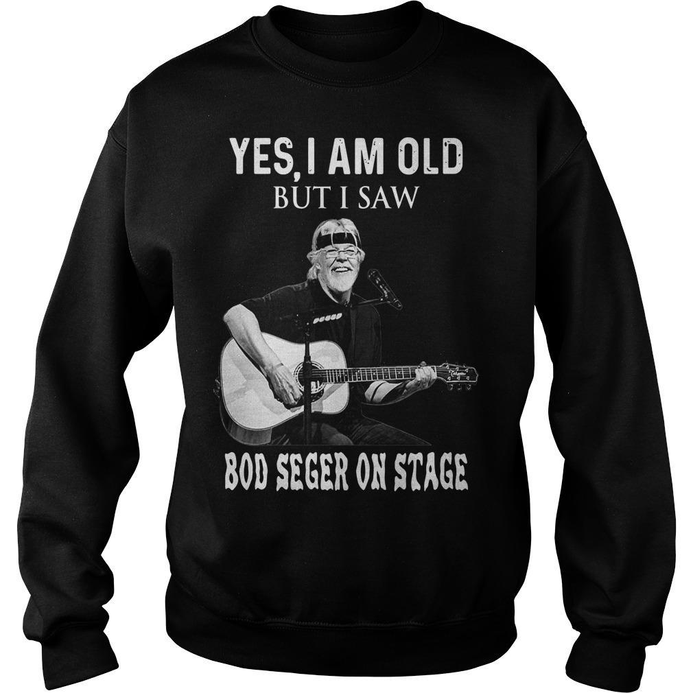 Yes I Am Old But I Saw Bob Seger On Stage Sweater