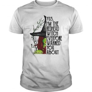 Yes I'm The Redhead Witch Everyone Warned You About Shirt