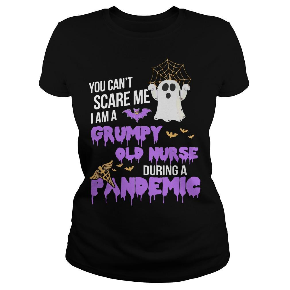 You Can't Scare Me I Am A Grumpy Old Nurse During A Pandemic Longsleeve