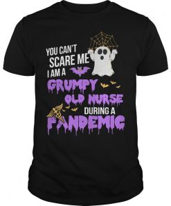 You Can't Scare Me I Am A Grumpy Old Nurse During A Pandemic Shirt