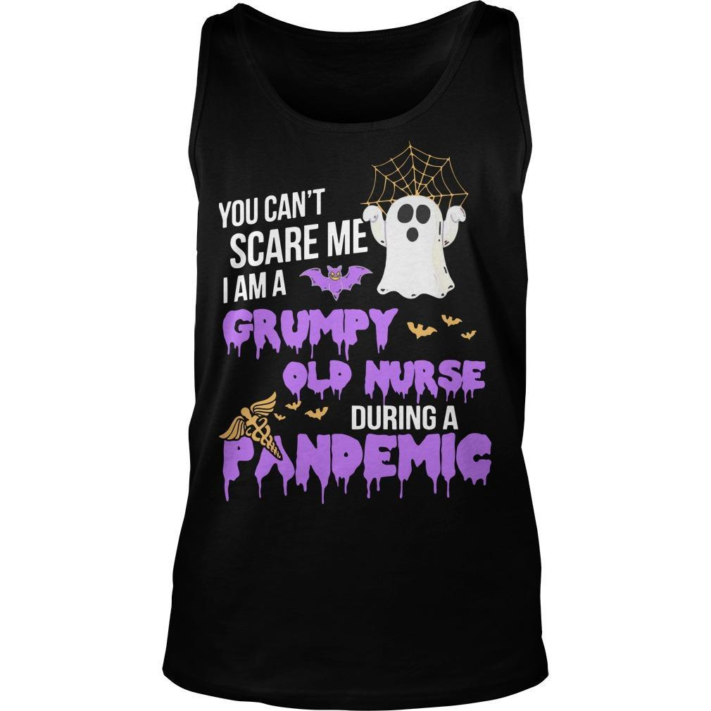 You Can't Scare Me I Am A Grumpy Old Nurse During A Pandemic Tank Top