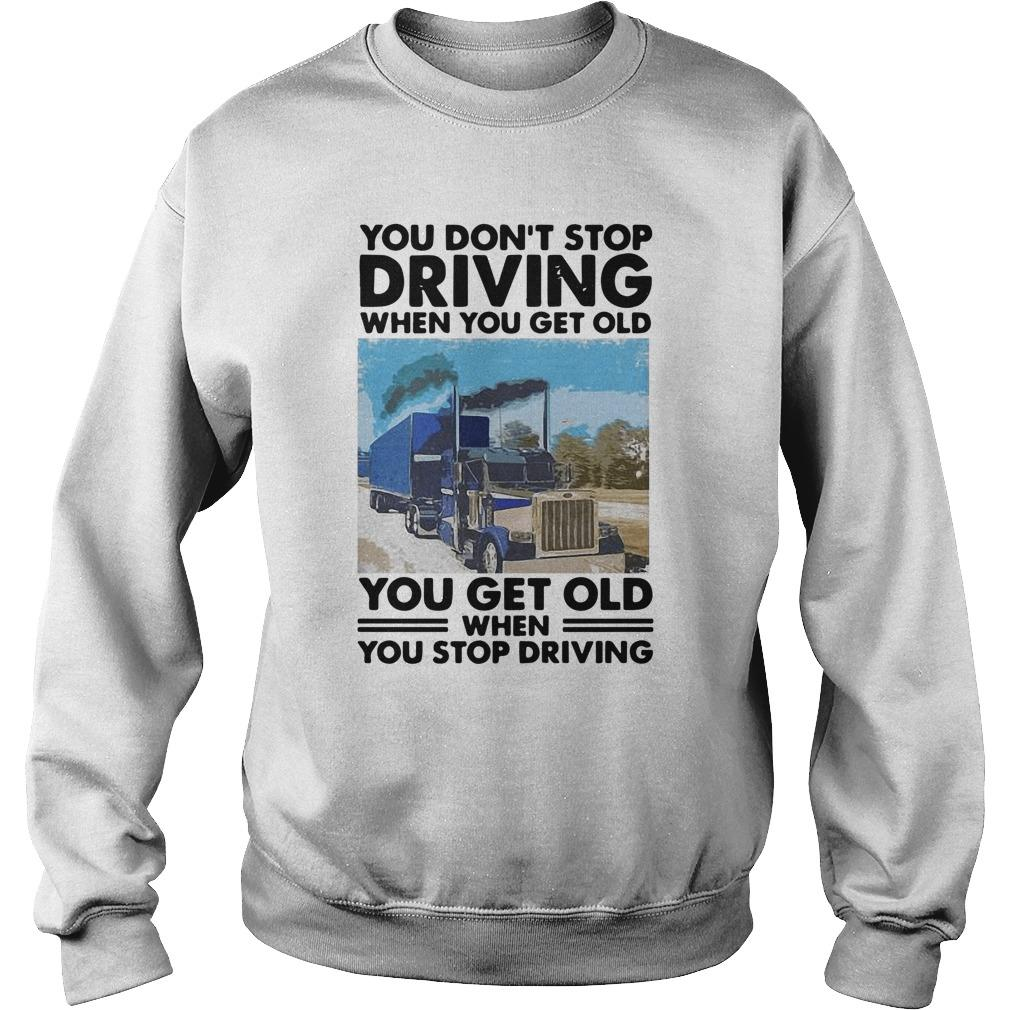 You Don't Stop Driving When You Get Old You Get Old When You Stop Driving Sweater